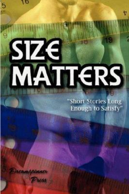 Size Matters: Short Stories Long Enough to Satisfy 9780979504808