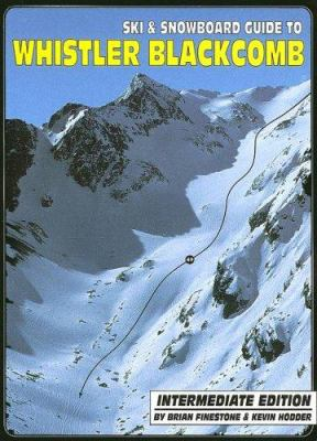 Ski & Snowboard Guide to Whistler Blackcomb: Intermediate Edition 9780973259339