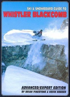 Ski and Snowboard Guide to Whistler Blackcomb: Advanced/Expert Edition 9780973259322