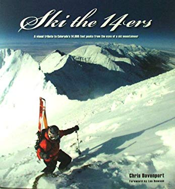 Ski the 14ers: A Visual Tribute to Colorado's 14,000-Foot Peaks from the Eyes of a Ski Mountaineer 9780979264429