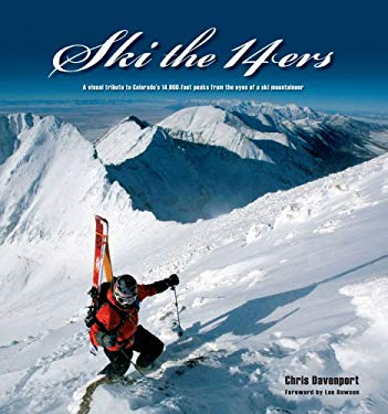 Ski the 14ers: A Visual Tribute to Colorado's 14.000-Foot Peaks from the Eyes of a Ski Mountaineer