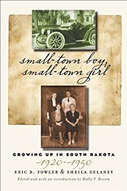 Small-Town Boy, Small-Town Girl: Growing Up in South Dakota, 1920-1950 9780979894077