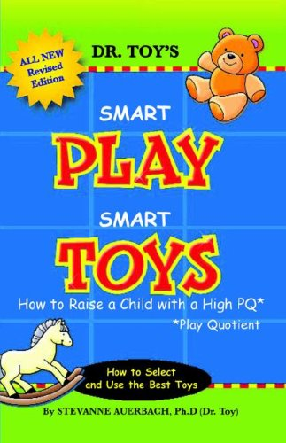 Smart Play Smart Toys: How to Raise a Child with a High Pq 9780978554002