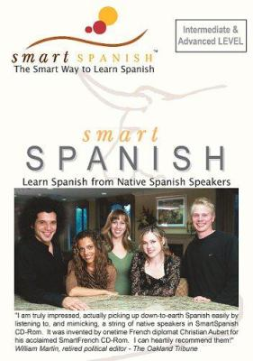 Smart Spanish-3 Audio CD's-Int/Adv.Level: Learn Spanish from Native Spanish Speakers 9780972947473