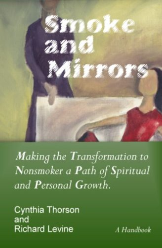 Smoke and Mirrors: Making the Transformation to Nonsmoker a Path of Spiritual and Personal Growth. 9780977146703