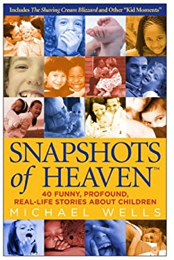 Snapshots of Heaven: 40 Funny, Profound, Real-Life Stories about Children 9780973796506