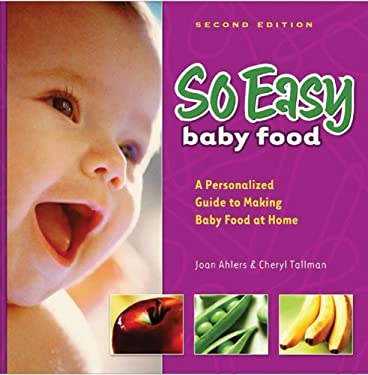 So Easy Baby Food: A Personalized Guide to Making Baby Food at Home 9780972722728