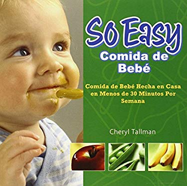 So Easy Comida de Bebe: Comida de Bebe Hecha en Casa en Menos de 30 Minutos Por Semana = So Easy Baby Food Basics 9780972722766