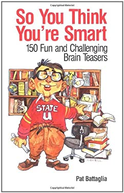So You Think You're Smart: 150 Fun and Challenging Brain Teasers 9780970825315