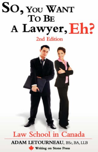 So, You Want to Be a Lawyer, Eh? Law School in Canada, 2nd Edition 9780973809282