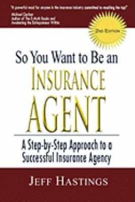 So You Want to Be an Insurance Agent 2nd Edition 9780979003639