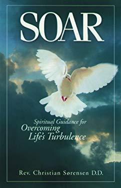 Soar: Spiritual Guidance for Overcoming Life's Turbulence 9780972607520