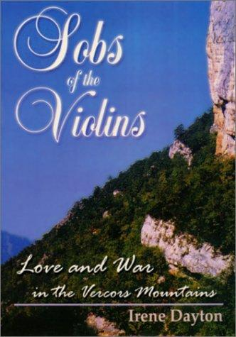 Sobs of the Violins: Love and War in the Vercors Mountains