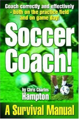 Soccer Coach! a Survival Manual 9780971638242