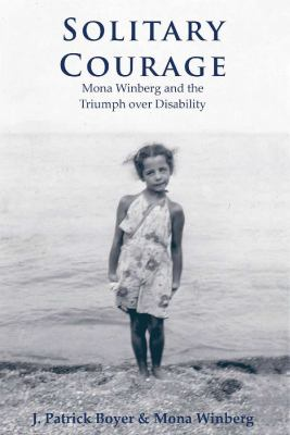 Solitary Courage: Mona Winberg and the Triumph Over Disability 9780978160050