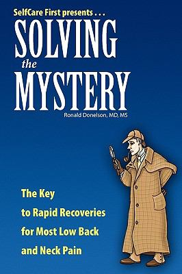 Solving the Mystery: The Key to Rapid Recoveries for Most Back and Neck Pain 9780979038716