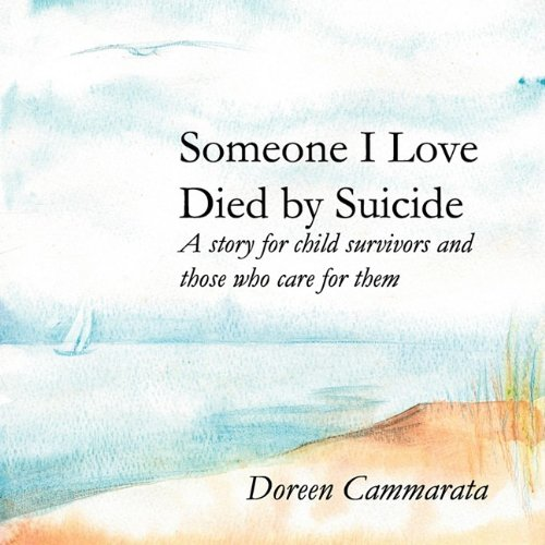 Someone I Love Died by Suicide: A Story for Child Survivors and Those Who Care for Them 9780978868192