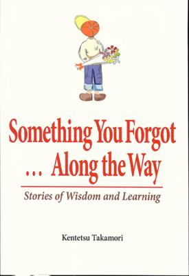 Something You Forgot...Along the Way: Stories of Wisdom and Learning 9780979047114