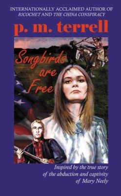 Songbirds Are Free: Inspired by the True Story of the Abduction and Captivity of Mary Neely 9780972818650
