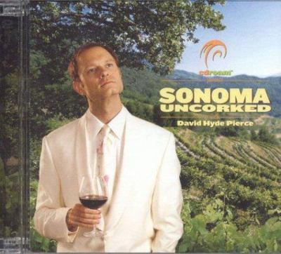 Sonoma Uncorked with David Hyde Pierce 9780972972819