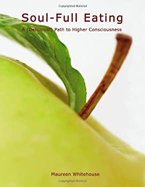 Soul-Full Eating: A Delicious Path to Higher Consciousness 9780974586960