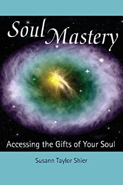 Soul Mastery: Accessing the Gifts of Your Soul 9780977123209