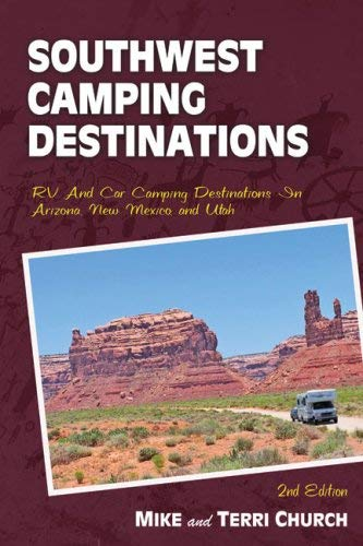 Southwest Camping Destinations: RV and Car Camping Destinations in Arizona, New Mexico, and Utah 9780974947198