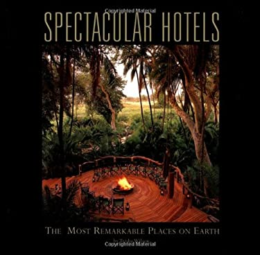 Spectacular Hotels: The Most Remarkable Places on Earth 9780974574714