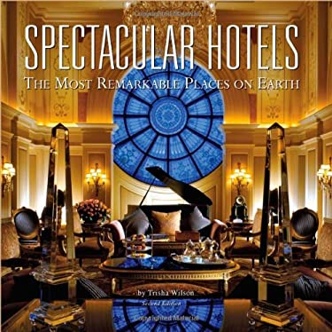 Spectacular Hotels: The Most Remarkable Places on Earth 9780979265808