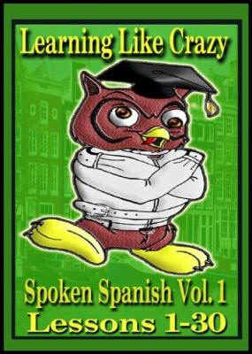 Spoken Spanish, Volume 1: Lessons 17-30 9780976666103