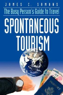 Spontaneous Tourism: The Busy Person's Guide to Travel 9780979189715