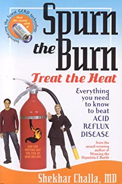 Spurn the Burn, Treat the Heat: Everything You Need to Know to Beat Acid Reflux Disease 9780974388335