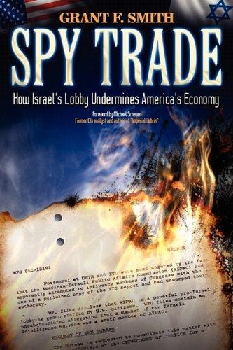 Spy Trade: How Israel's Lobby Undermines America's Economy 9780976443711