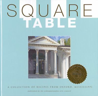 Square Table: A Collection of Recipes from Oxford, Mississippi 9780976731405