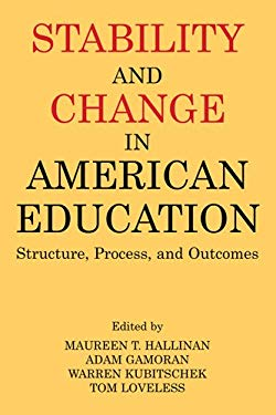 Stability and Change in American Education: Structure, Process, and Outcomes 9780971958784
