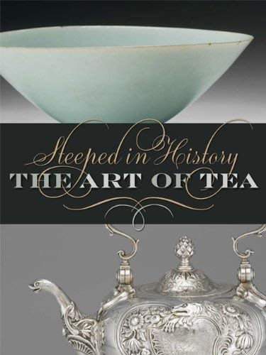 Steeped in History: The Art of Tea 9780977834419
