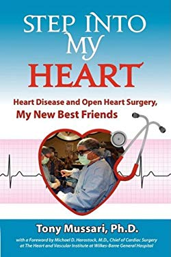 Step Into My Heart: Heart Disease and Open-Heart Surgery-My New Best Friends 9780976155355