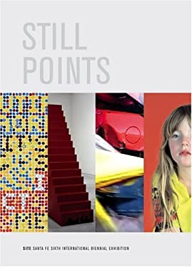 Still Points: Site Santa Fe's Sixth International Biennial Exhibition: Volumes I & II 9780976449232