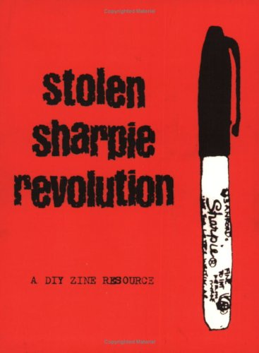 Stolen Sharpie Revolution: A DIY Zine Resource 9780972696722