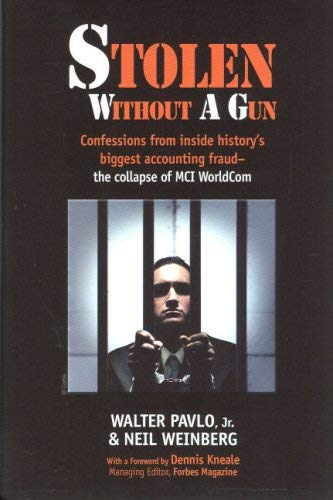 Stolen Without a Gun: Confessions from Inside History's Biggest Accounting Fraud - The Collapse of MCI WorldCom 9780979755804