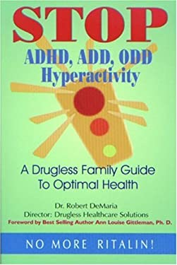 Stop ADHD, ADD, ODD Hyperactivity: A Drugless Family Guide to Optimal Health 9780972890700