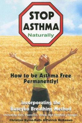 Stop Asthma Naturally: Incorporating the Buteyko Breathing Method 9780978250607