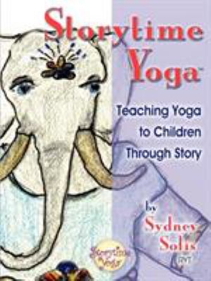 Storytime Yoga: Teaching Yoga to Children Through Story 9780977706303