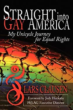Straight Into Gay America: My Unicycle Journey for Equal Rights 9780971941519