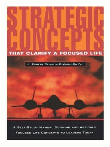 Strategic Concepts That Clarify a Focused Life 9780971045439