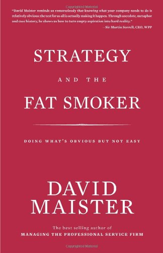 Strategy and the Fat Smoker: Doing What's Obvious But Not Easy 9780979845710