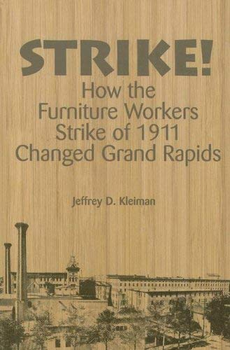 Strike!: How the Furniture Workers Strike of 1911 Changed Grand Rapids 9780977904303