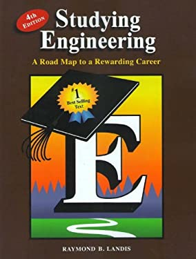 Studying Engineering: A Road Map to a Rewarding Career (Fourth Edition) 9780979348747