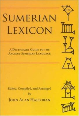 Sumerian Lexicon: A Dictionary Guide to the Ancient Sumerian Language 9780978642907