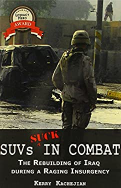 Suvs Suck in Combat: Chaos & Valor--The Rebuilding of Iraq During a Raging Insurgency 9780977788453
